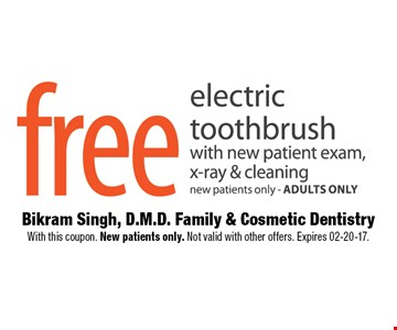 Free electric toothbrush with new patient exam, x-rays & cleaningnew patients only - adults only. Bikram Singh, D.M.D. Family & Cosmetic Dentistry With this coupon. New patients only. Not valid with other offers. Expires 02-20-17.