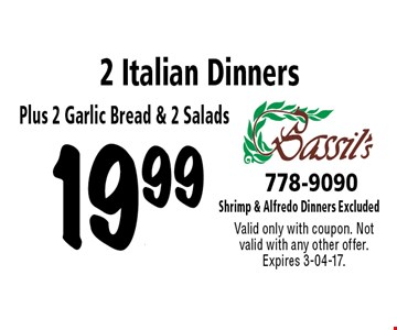 19.99 2 Italian Dinners. Valid only with coupon. Not valid with any other offer. Expires 3-04-17.