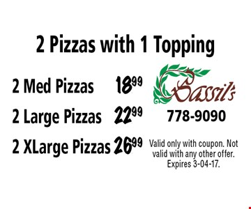 2 Med Pizzas18.992 Large Pizzas22.992 XLarge Pizzas26.99 2 Pizzas with 1 Topping. Valid only with coupon. Not valid with any other offer. Expires 3-04-17.