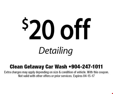 $20 off Detailing. Clean Getaway Car Wash -904-247-1011 Extra charges may apply depending on size & condition of vehicle. With this coupon. Not valid with other offers or prior services. Expires 04-15-17