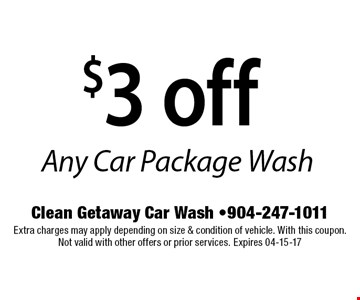 $3 off Any Car Package Wash. Clean Getaway Car Wash -904-247-1011 Extra charges may apply depending on size & condition of vehicle. With this coupon. Not valid with other offers or prior services. Expires 04-15-17