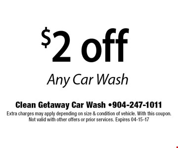 $2 off Any Car Wash. Clean Getaway Car Wash -904-247-1011 Extra charges may apply depending on size & condition of vehicle. With this coupon. Not valid with other offers or prior services. Expires 04-15-17