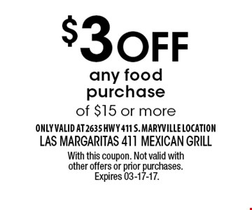 $3 Off any food purchase of $15 or more. With this coupon. Not valid with other offers or prior purchases. Expires 03-17-17.