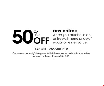 50% Off any entree when you purchase an entree at menu price of equal or lesser value. TC's Grill865-980-1905 One coupon per party/table/group. With this coupon. Not valid with other offers or prior purchases. Expires 03-17-17.