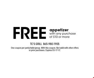 Free appetizer with any purchase of $10 or more. TC's Grill865-980-1905 One coupon per party/table/group. With this coupon. Not valid with other offers or prior purchases. Expires 03-17-17.