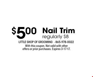 $5.00 Nail Trimregularly $8. With this coupon. Not valid with otheroffers or prior purchases. Expires 3-17-17.