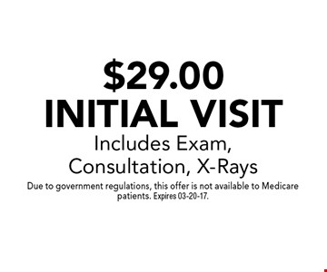 $29.00 Initial VisitIncludes Exam, Consultation, X-Rays. Due to government regulations, this offer is not available to Medicare patients. Expires 03-20-17.