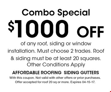 $1000Off Combo Special. With this coupon. Not valid with other offers or prior purchases. Offer accepted for roof 20 sq or more. Expires 04-15-17.