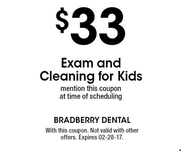 $33 Exam and Cleaning for Kidsmention this coupon at time of scheduling. With this coupon. Not valid with other offers. Expires 02-28-17.