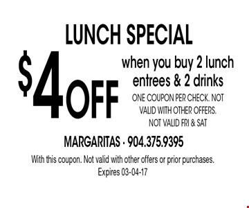 $4 Off LUNCH SPECIAL. With this coupon. Not valid with other offers or prior purchases. Expires 03-04-17