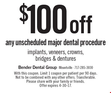 $100 off any unscheduled major dental procedure. Implants, veneers, crowns, bridges & dentures. With this coupon. Limit 1 coupon per patient per 90 days. Not to be combined with any other offers. Transferable. Please share with your family or friends. Offer expires 4-30-17.