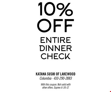 10% Off Entire Dinner Check . With this coupon. Not valid with other offers. Expires 6-30-17.