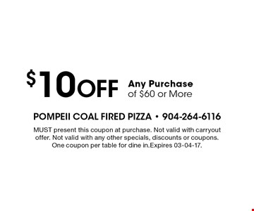 $10 Off Any Purchase of $60 or More. MUST present this coupon at purchase. Not valid with carryout offer. Not valid with any other specials, discounts or coupons. One coupon per table for dine in.Expires 03-04-17.