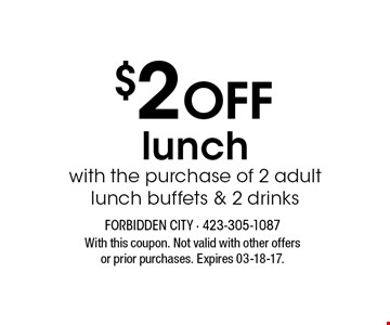 $2 Off lunchwith the purchase of 2 adultlunch buffets & 2 drinks. With this coupon. Not valid with other offers or prior purchases. Expires 03-18-17.