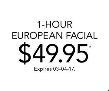 1-Hour European Facial$49.95* . Expires 03-04-17.