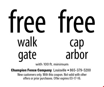 free walk gate or cap arbor with 100 ft. minimum. New customers only. With this coupon. Not valid with otheroffers or prior purchases. Offer expires 03-17-16.