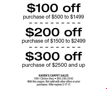 $100 off purchase of $500 to $1499. With this coupon. Not valid with other offers or prior purchases. Offer expires 3-17-17.
