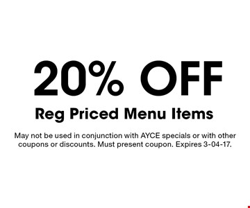 20% off Reg Priced Menu Items. May not be used in conjunction with AYCE specials or with other coupons or discounts. Must present coupon. Expires 3-04-17.