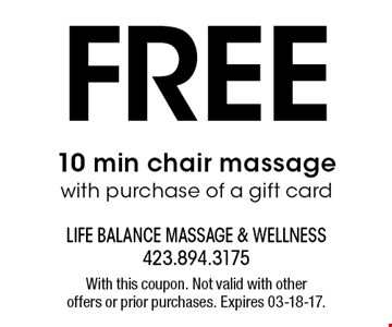 FREE 10 min chair massage with purchase of a gift card. With this coupon. Not valid with other offers or prior purchases. Expires 03-18-17.