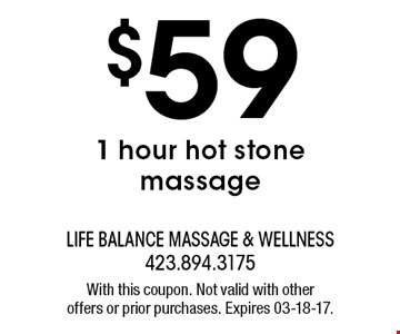 $59 1 hour hot stone massage. With this coupon. Not valid with otheroffers or prior purchases. Expires 03-18-17.