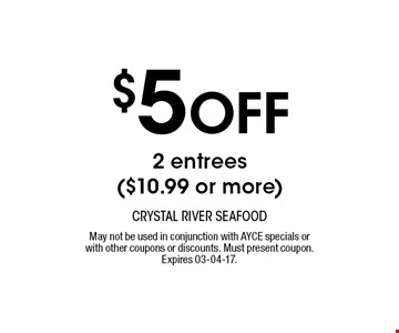$5 Off 2 entrees($10.99 or more). May not be used in conjunction with AYCE specials or with other coupons or discounts. Must present coupon. Expires 03-04-17.