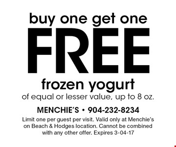 buy one get oneFree frozen yogurtof equal or lesser value, up to 8 oz.. Limit one per guest per visit. Valid only at Menchie's on Beach & Hodges location. Cannot be combined with any other offer. Expires 3-04-17
