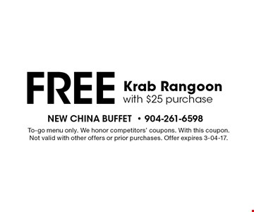Free Krab Rangoonwith $25 purchase. To-go menu only. We honor competitors' coupons. With this coupon. Not valid with other offers or prior purchases. Offer expires 3-04-17.