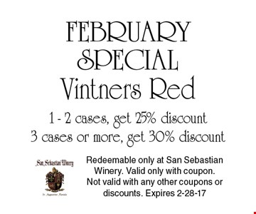 1 - 2 cases, get 25% discount 3 cases or more, get 30% discount Vintners Red. Redeemable only at San Sebastian Winery. Valid only with coupon. Not valid with any other coupons or discounts. Expires 3-04-17