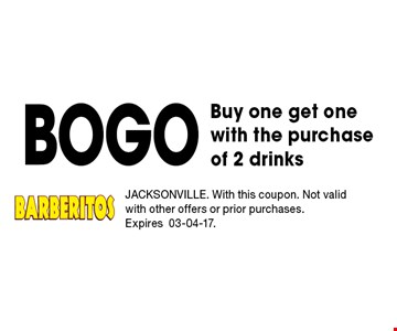BOGO Buy one get one with the purchase of 2 drinks. JACKSONVILLE. With this coupon. Not valid with other offers or prior purchases.Expires 03-04-17.