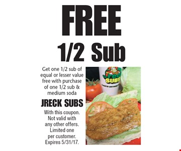 Free 1/2 Sub. Get one 1/2 sub of equal or lesser value free with purchase of one 1/2 sub & medium soda. With this coupon. Not valid with any other offers. Limited one per customer. Expires 5/31/17.