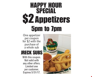Happy Hour Special! $2 Appetizers 5pm to 7pm. One appetizer per coupon for $2 with the purchase of a whole sub. With this coupon. Not valid with any other offers. Limited one per customer. Expires 5/31/17.
