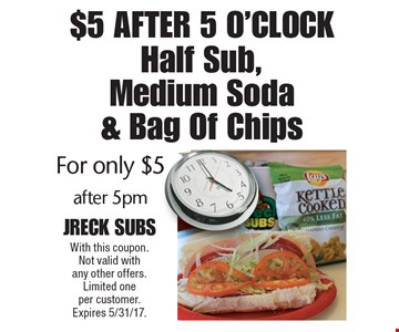 $5 After 5 O'clock! Half Sub, Medium Soda & Bag Of Chips for only $5 after 5pm. With this coupon. Not valid with any other offers. Limited one per customer. Expires 5/31/17.