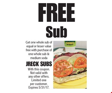 Free Sub. Get one whole sub of equal or lesser value free with purchase of one whole sub & medium soda. With this coupon. Not valid with any other offers. Limited one per customer. Expires 5/31/17.