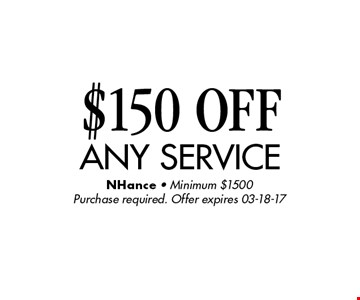 $150 OFF any service. NHance - Minimum $1500Purchase required. Offer expires 03-18-17