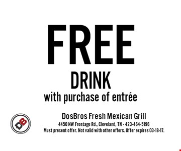 FREE DRINK with purchase of entree. Must present offer. Not valid with other offers. Offer expires 03-18-17.