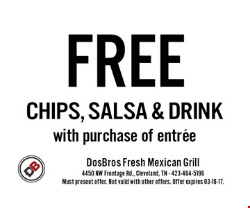 FREE CHIPS, SALSA & DRINK with purchase of entree. Must present offer. Not valid with other offers. Offer expires 03-18-17.