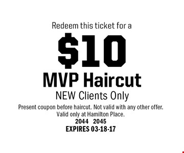 $10 MVP Haircut NEW Clients Only. Present coupon before haircut. Not valid with any other offer. Valid only at Hamilton Place. 2044 2045 EXPIRES 03-18-17
