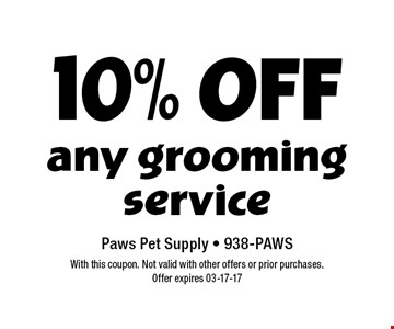 10% Off any grooming service. With this coupon. Not valid with other offers or prior purchases. Offer expires 03-17-17