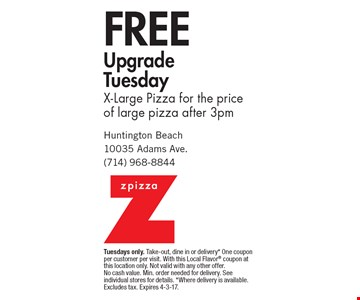 Free Upgrade Tuesday. X-Large Pizza for the price of large pizza after 3pm. Tuesdays only. Take-out, dine in or delivery* One coupon per customer per visit. With this Local Flavor coupon at this location only. Not valid with any other offer. No cash value. Min. order needed for delivery. See individual stores for details. *Where delivery is available. Excludes tax. Expires 4-3-17.