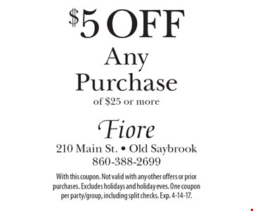 $5 off any purchase of $25 or more. With this coupon. Not valid with any other offers or prior purchases. Excludes holidays and holiday eves. One coupon per party/group, including split checks. Exp. 4-14-17.