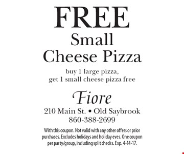Free small cheese pizza. Buy 1 large pizza, get 1 small cheese pizza free. With this coupon. Not valid with any other offers or prior purchases. Excludes holidays and holiday eves. One coupon per party/group, including split checks. Exp. 4-14-17.