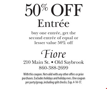 50% off entree. Buy one entree, get the second entree of equal or lesser value 50% off. With this coupon. Not valid with any other offers or prior purchases. Excludes holidays and holiday eves. One coupon per party/group, including split checks. Exp. 4-14-17.
