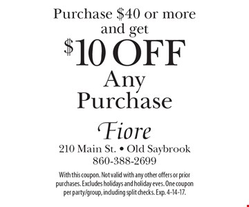 Purchase $40 or more and get $10 off any purchase. With this coupon. Not valid with any other offers or prior purchases. Excludes holidays and holiday eves. One coupon per party/group, including split checks. Exp. 4-14-17.
