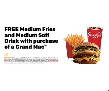 FREE Medium Friesand Medium SoftDrink with purchaseof a Grand Mac. EXPIRES 03/03/17. Valid only at participating U.S. McDonald's: 1106 N. Ponce de Leon Blvd., 2431 US Hwy 1 South, 1870 SR Hwy 3, 37 Epic Blvd., 490 State Road 13 N, 100 Ponte Vedra Point Blvd., 14200 Beach Blvd., 51 South 3rd St., 1625 County Rd. 210 W., 101 Natures Walk Pkwy., 317 Marsh Landing Pkwy., 435 Atlantic Blvd., 4587Town Center Pkwy., 2340 SR 16. Prices may vary. Not valid with any other offer, discount, coupon or combo meal. Cash value 1/20 of 1¢. Limit one coupon per person per visit. Tax may apply. Price of required purchase posted on menu board. Coupon may not be transferred, auctioned, sold or duplicated in any way or transmitted viaelectronic media. Valid when product served. May not be valid for custom orders. Void where prohibited. 2017 McDonald's.