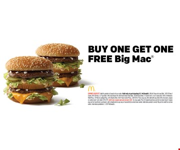 BUY ONE GET ONEFREE Big Mac. EXPIRES 03/03/17. Valid for product of equal or lesser value. Valid only at participating U.S. McDonald's: 1106 N. Ponce de Leon Blvd., 2431 US Hwy 1 South, 1870 SR Hwy 3, 37 Epic Blvd., 490 State Road 13 N, 100 Ponte Vedra Point Blvd., 14200 Beach Blvd., 51 South 3rd St., 1625 County Rd. 210 W., 101 Natures Walk Pkwy., 317 Marsh Landing Pkwy., 435 Atlantic Blvd., 4587 Town Center Pkwy., 2340 SR 16. Prices may vary. Not valid with any other offer, discount, coupon or combo meal. Cash value 1/20 of 1¢. Limit one coupon per person per visit. Tax may apply. Price of required purchase posted on menu board. Coupon may not be transferred, auctioned, sold or duplicated in any way or transmitted via electronic media. Valid when product served. May not be valid for custom orders. Void where prohibited. 2017 McDonald's.