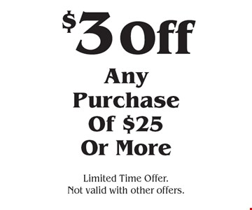 $3 Off Any Purchase Of $25 Or More. Limited Time Offer. Not valid with other offers.
