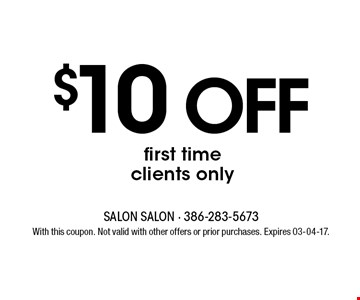 $10 off first time clients only. With this coupon. Not valid with other offers or prior purchases. Expires 03-04-17.