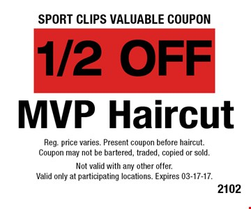 1/2 off MVP Haircut. Reg. price varies. Present coupon before haircut.Coupon may not be bartered, traded, copied or sold.Not valid with any other offer.Valid only at participating locations. Expires 03-17-17.
