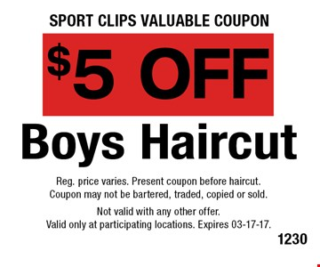 $5 OFF Boys Haircut. Reg. price varies. Present coupon before haircut.Coupon may not be bartered, traded, copied or sold.Not valid with any other offer.Valid only at participating locations. Expires 03-17-17.