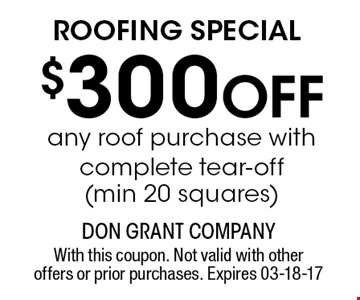 $300 Off ROOFING SPECIAL. With this coupon. Not valid with other offers or prior purchases. Expires 03-18-17